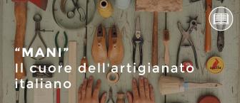 """""""MANI"""" Il cuore dell'artigianato italiano"""